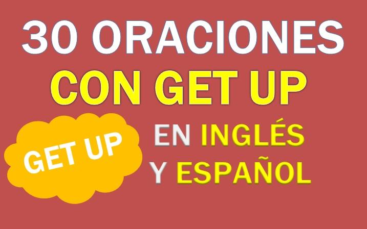 30 Oraciones Con Get Up En Inglés Frases Con Get Up