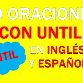 Oraciones Con Until En Inglés